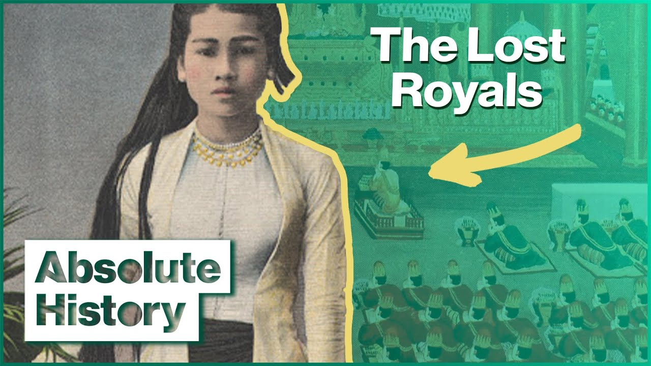 How Britain Destroyed Burma's Thousand Years Of Monarchy | Burma's Lost Royals | Absolute History