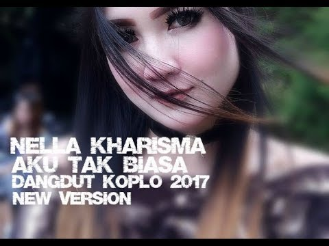 Nella Kharisma - Aku Tak Biasa [Dangdut Koplo 2017] New Version