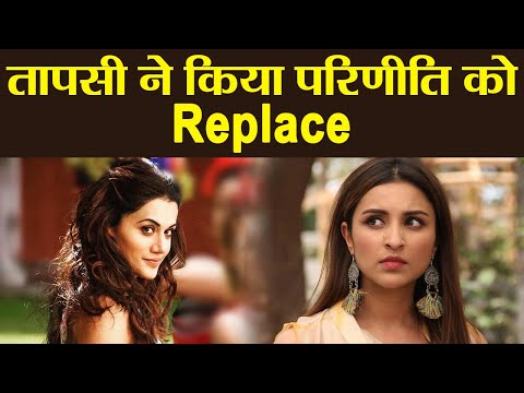 Taapsee Pannu Replaces Parineeti ChopraFind Out  FilmiBeat