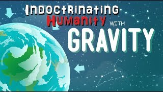 The Depravity of Gravity - Flat Earth