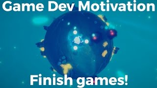 How I stay motivated during game development - Finish making games