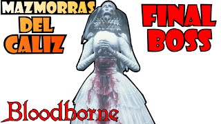 Bloodborne: FINAL DE LAS MAZMORRAS! Cáliz de Pthumeru Ihyll - FINAL BOSS: Yharnam, Reina Pthumeria!