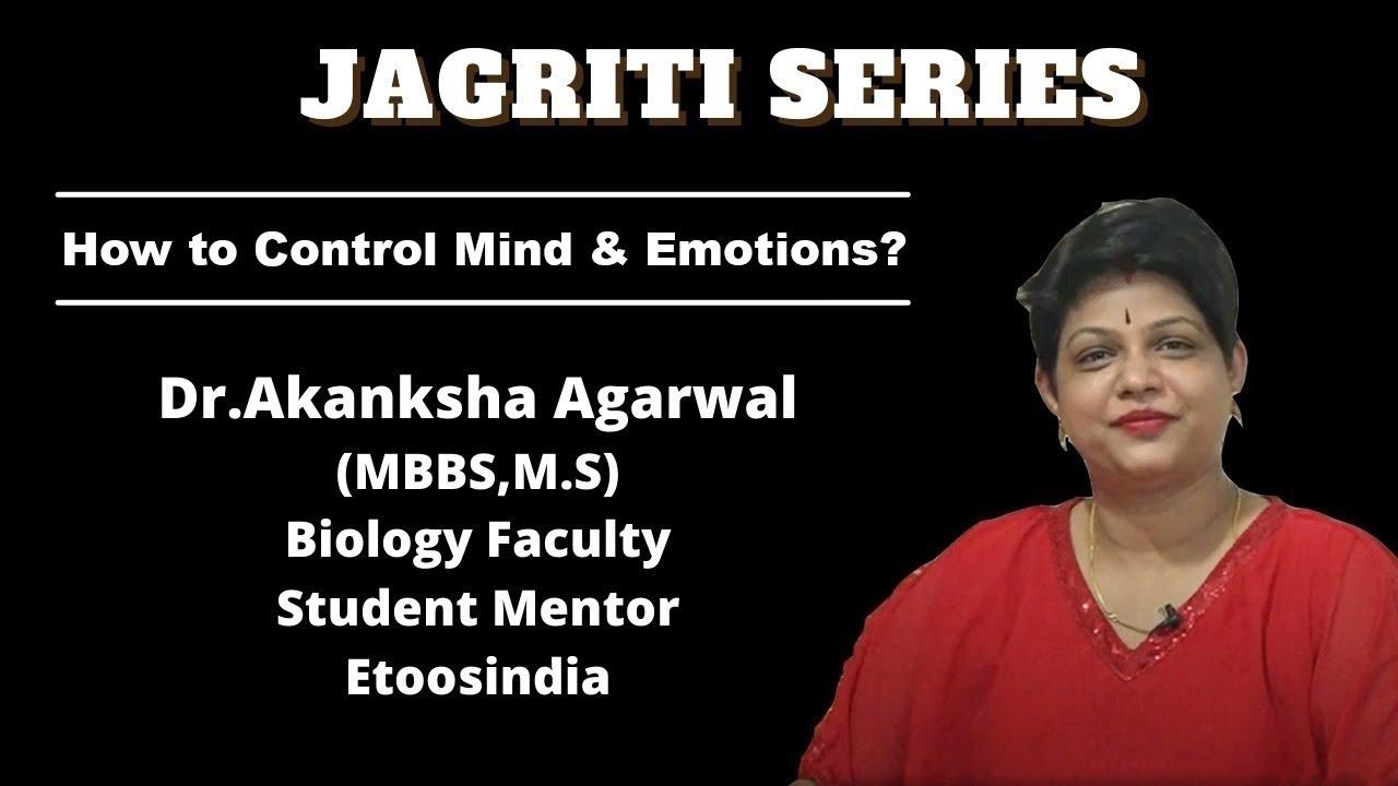 Jagriti Series - How to Control Mind and Emotions? | Dr. Akanksha Agarwal Ma'am | Etoosindia