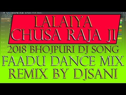2018 Faadu Dance Bhojpuri Dj Mix◆Lalaiya Chusa Remix By(Djsani) Mp3 And Flp Project Free Download