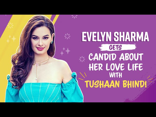 Evelyn Sharma Gets Candid About Her LOVE LIFE With Tushaan Bhindi