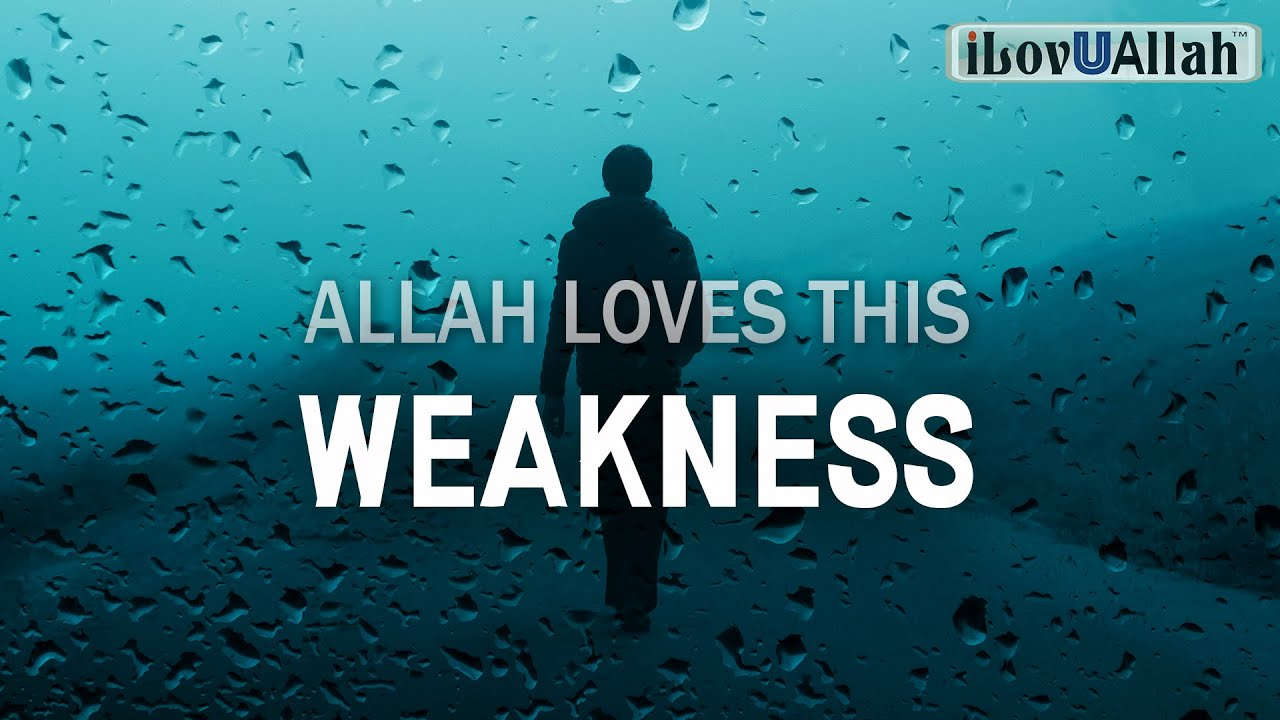 ALLAH LOVES THIS WEAKNESS