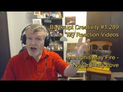 Memphis May Fire - No Ordinary Love : Bankrupt Creativity #1,289 My Reaction Videos