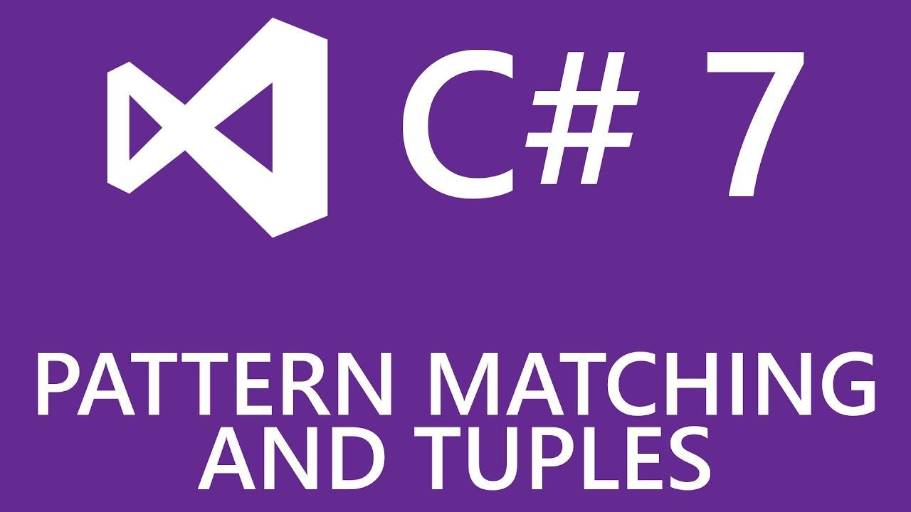 Pattern Matching And Tuples In Visual Studio 2017 And C 7 Youtube