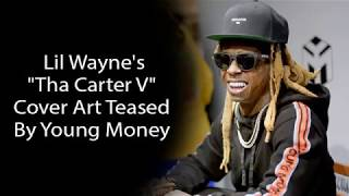 Lil Wayne's  Tha Carter V  Cover Art Teased By Young Money