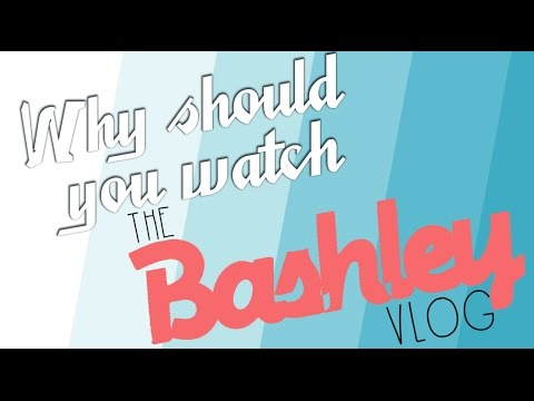 WHY SHOULD YOU WATCH THE BASHLEY VLOG? - teaser