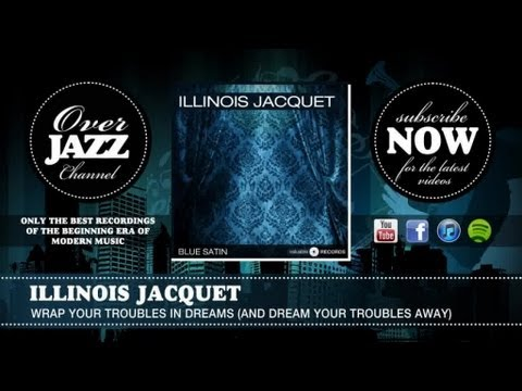 Illinois Jacquet - Wrap Your Troubles in Dreams (And Dream Your Troubles Away) (1951)