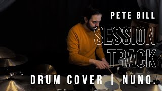Pete Bill - sEssion Track | Nuno. Drum Cover