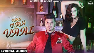 Curly Curly Vaal (Lyrical Audio) Zorawar,Rajat Nagpal   Latest Punjabi Song 2018   White Hill Music