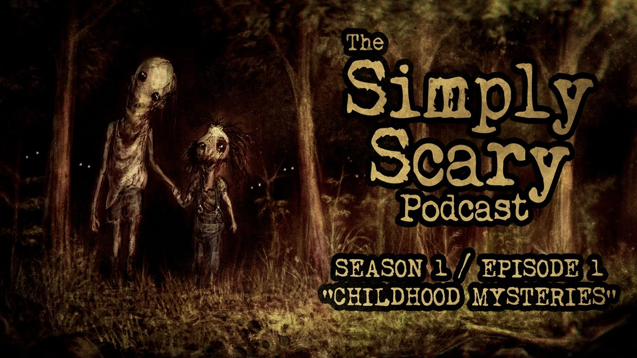"The Simply Scary Podcast ― S1E01 ― ""Childhood Mysteries"" Creepypasta Podcast"
