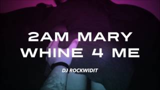 Download 2AM MARY WHINE 4 ME REMIX (DJ ROCKWIDIT) MP3 song and Music Video