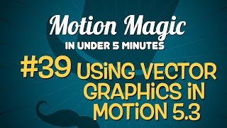 motion magic in under 5 minutes using vector graphics in motion