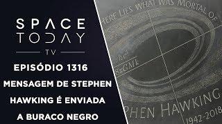 Mensagem de Stephen Hawking É Enviada A Buraco Negro - Space Today TV Ep.1316