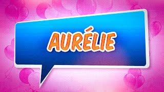 Joyeux anniversaire Aurélie