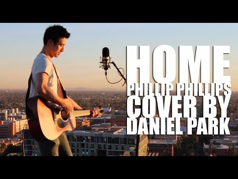 Home - Phillip Phillips (cover by Daniel Park)