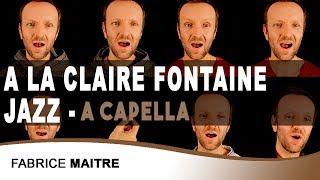 A la claire fontaine - Jazz - (A CAPELLA) / Fabrice Maitre