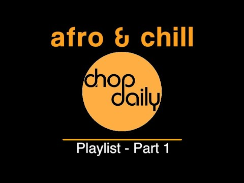 Afro & Chill Playlist Mix Part 1 by Chop Daily