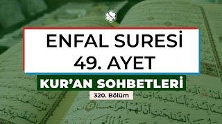 Kur'an Sohbetleri | ENFAL SURESİ 49. AYET