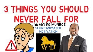 3 THINGS YOU SHOULD ABSOLUTELY BEWARE OF by Dr Myles Munroe (WATCH NOW)