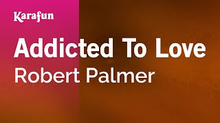 Karaoke Addicted To Love - Robert Palmer *