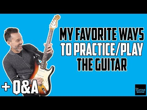 My Favorite Ways to Practice/Play Guitar - LIVE Q&A | The Guitar Show