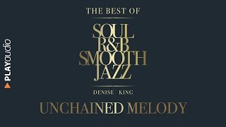 Baixar Unchained Melody - The Best Soul R&B Smooth Jazz - Denise King - PLAYaudio