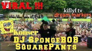 Download KONSER DJ SPONGEBOB SQUAREPANTS LIVE PERFORMANCE kiflyf tv-dream markers ( Versi Gagak Full )