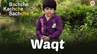 Waqt (Video Song) | Bachche Kachche Sachche