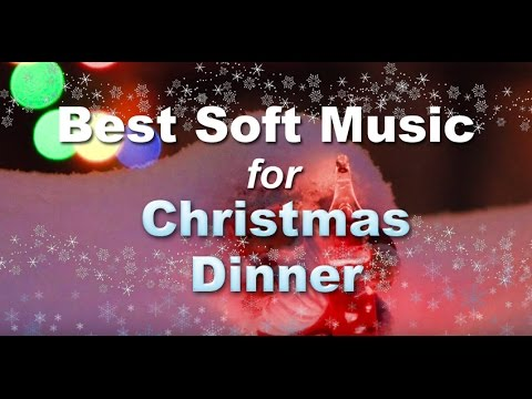 Music for Christmas Dinner Playlist - Soft Christmas Songs Mix