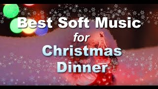 for Christmas Dinner Playlist - Soft Christmas Songs