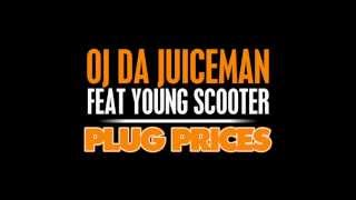OJ Da Juiceman- Plug Prices Ft Young Scooter (DOWNLOAD) (HQ) (NEW)