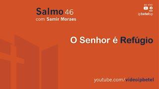Salmo 46 | Samir Moraes