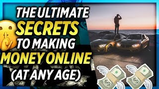 The ULTIMATE SECRETS To Making Money Online (At Any Age)