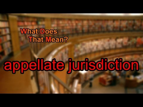 What does appellate jurisdiction mean?