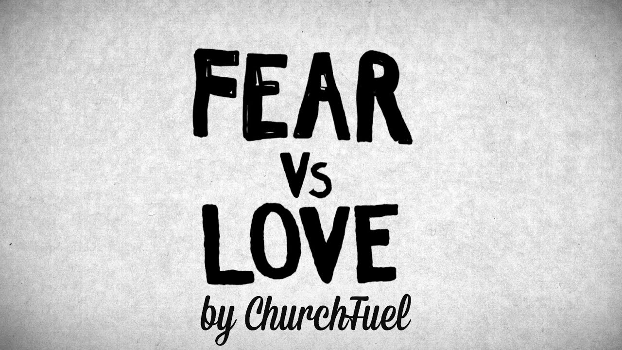 fear vs love Fear vs love: a sermon about 2 different kinds of men for in the heart of god there is enough love to cast out fear related posts from nadia bolz-weber.