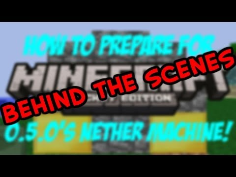 Behind the Scenes - How to prepare for Minecraft PE 0.5.0's Nether Machine