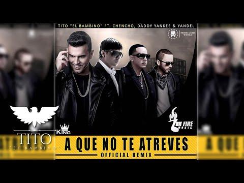 "Tito ""El Bambino"" Ft. Chencho, Daddy Yankee & Yandel - A Que No Te Atreves (Remix)"