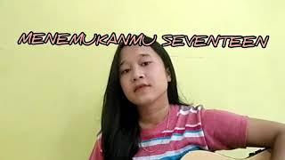 MENEMUKANMU - SEVENTEEN (COVER)