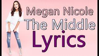 Video The Middle - Megan Nicole (cover) Zedd, Maren Morris & Grey (Lyrics) download MP3, 3GP, MP4, WEBM, AVI, FLV Mei 2018