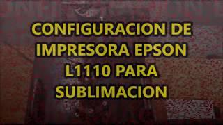CONFIGURACION DE IMPRESORA EPSON L1110 PARA SUBLIMAR