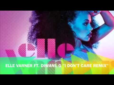 Elle Varner ft. Diwani.G I Don't Care remix