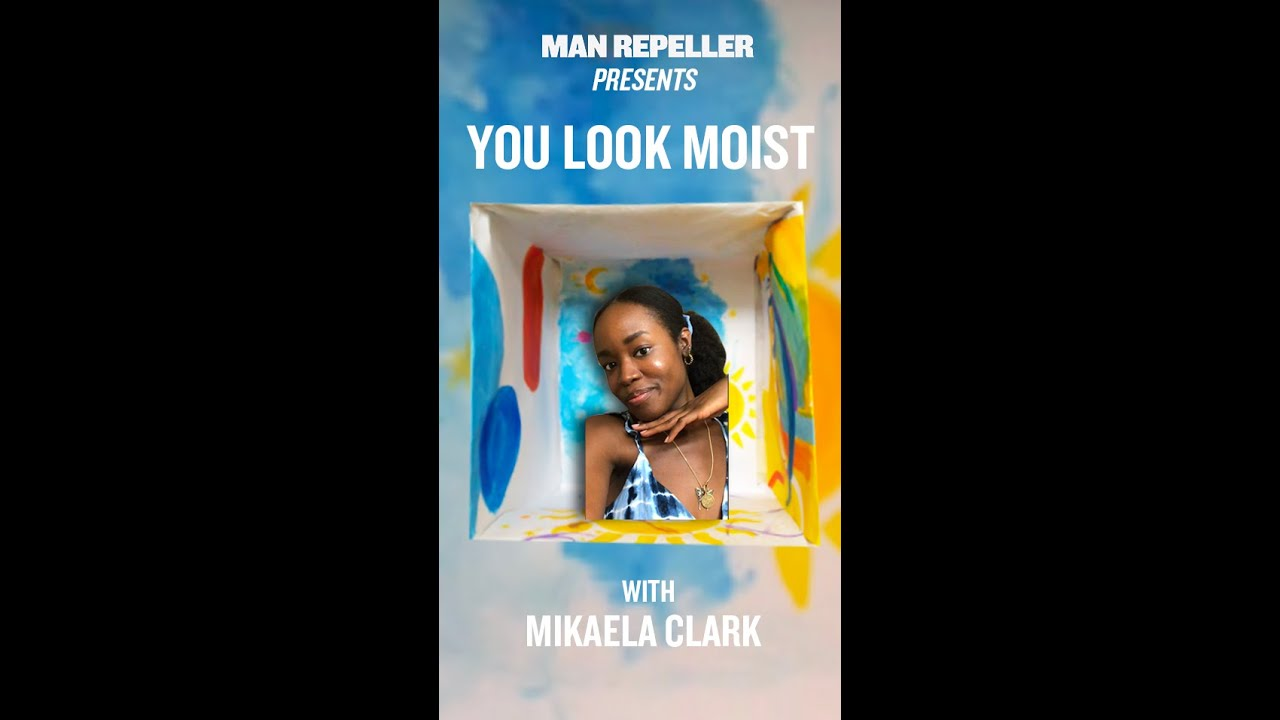 You Look Moist with Mikaela Clark
