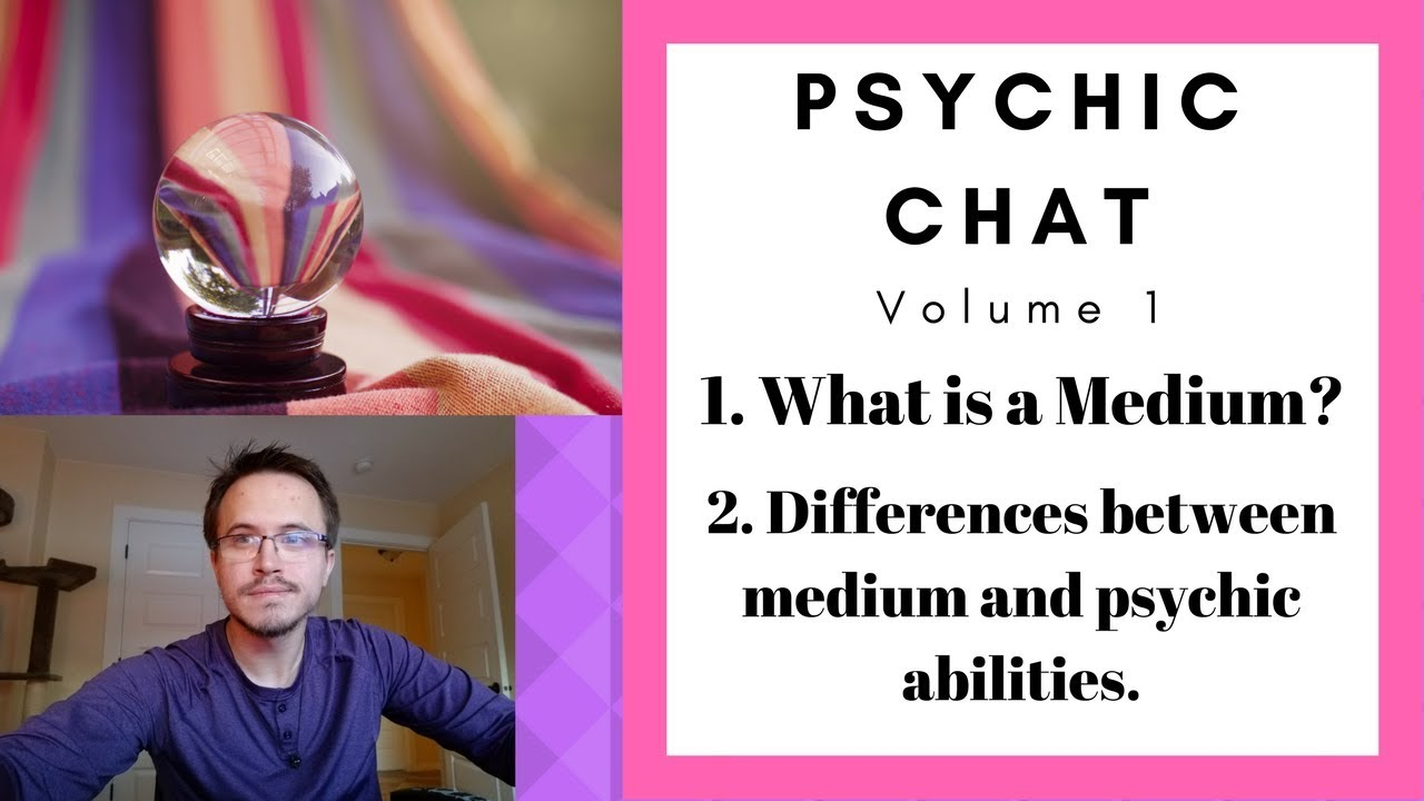 Psychic Chat Volume 1 The differences between mediums and psychics
