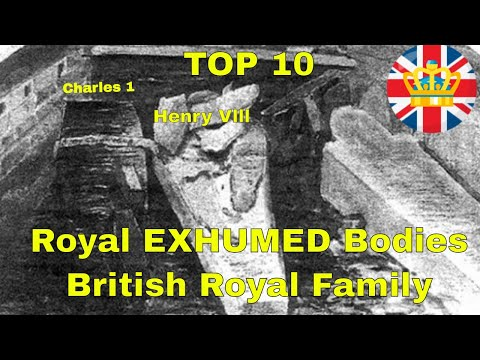 Top 10 Exhumations Of The British Royal Family