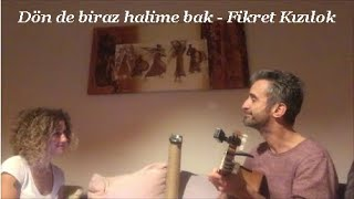 Dön de biraz halime bak - Fikret Kızılok (Cover : Evrim Bayramoğlu & Cenk Bayramoğlu)