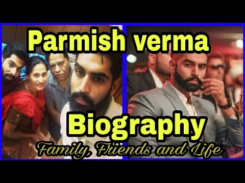 Parmish Verma (The backbone of Punjabi music industry) / Biography / with Family / Life / Occupation